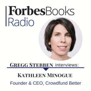 Forbes Radio, Gregg Stebben, Kathleen Minogue, crowdfunding, Crowdfund Better, podcast, interview