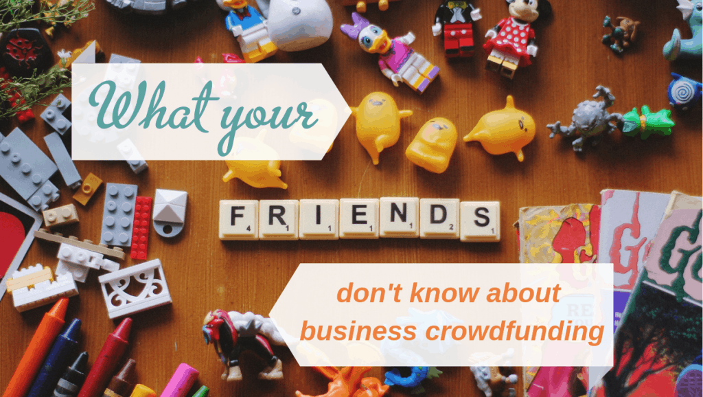 what your friends don't know about business crowdfunding, Crowdfund Better, truth about crowdfunding, crowdfunding truths, crowdfunding friends, friends crowdfunding, Kathleen Minogue, crowdfunding education, crowdfunding consultant, crowdfunding training, small business crowdfunding, social enterprise crowdfunding, 4th sector crowdfunding, nonprofit crowdfunding, entrepreneurship, small business owner, alternative capital, alternative funding, business crowdfunding